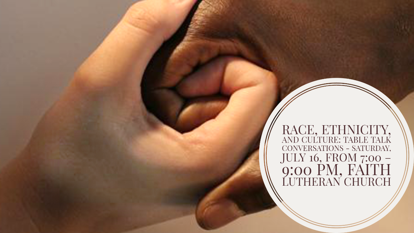 On Saturday, July 16, from 7:00 – 9:00 PM, Faith Lutheran Church, 4515 Dobie Road, will be hosting an evening of fellowship and conversation on race, ethnicity and culture.