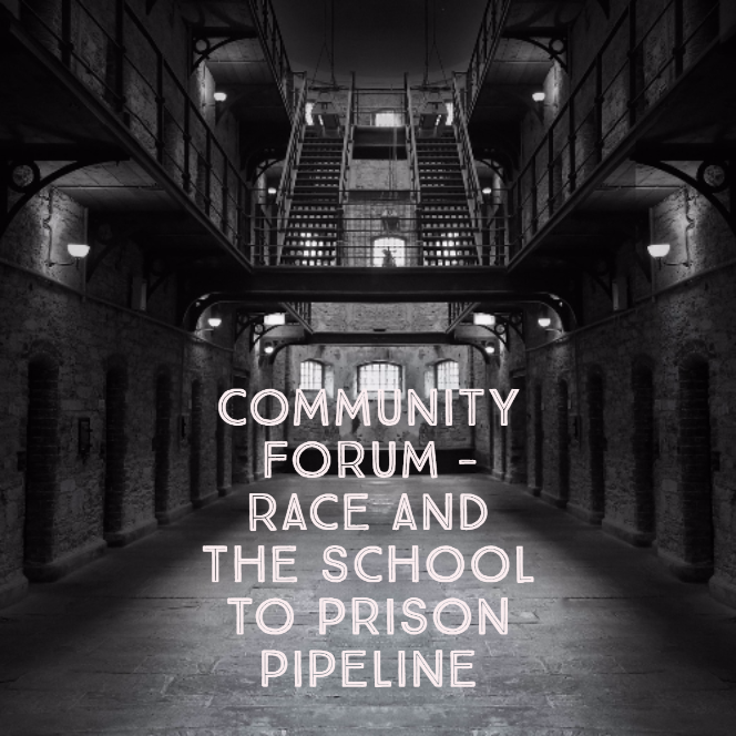Community Forum – Race and the School to Prison Pipeline